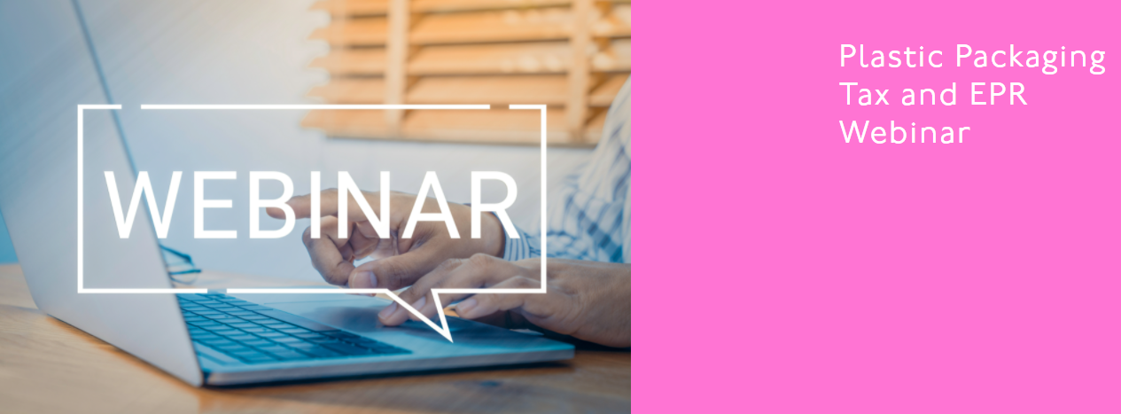 Plastic Packaging Tax and EPR Webinar – register today!